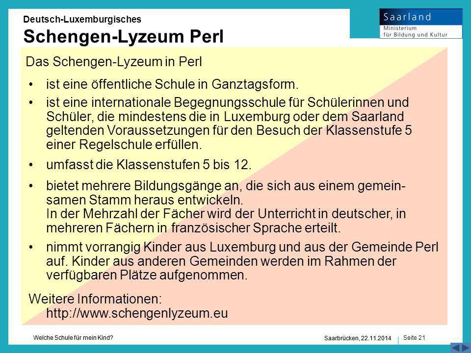 Seite 21 Welche Schule für mein Kind? Saarbrücken, 22.11.2014 Deutsch-Luxemburgisches Schengen-Lyzeum Perl Das Schengen-Lyzeum in Perl ist eine öffent