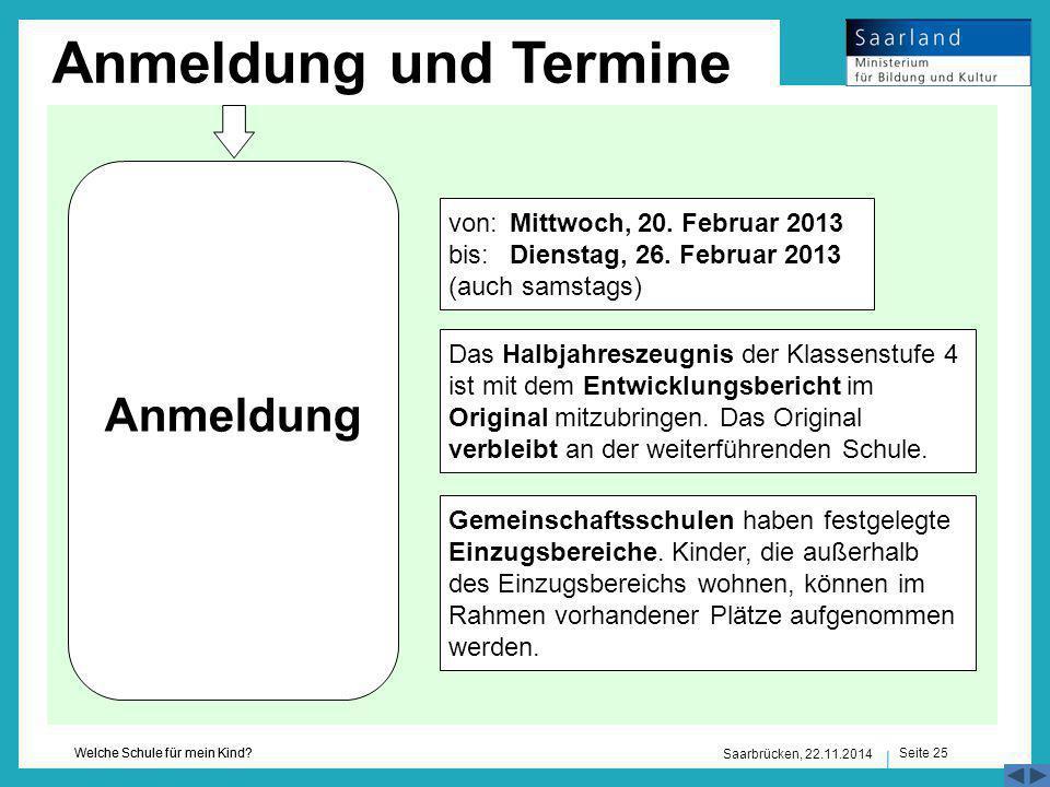 Seite 25 Welche Schule für mein Kind? Saarbrücken, 22.11.2014 Anmeldung und Termine Anmeldung Das Halbjahreszeugnis der Klassenstufe 4 ist mit dem Ent