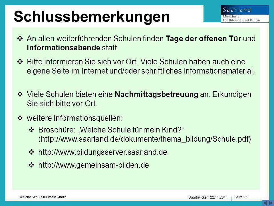 Seite 26 Welche Schule für mein Kind? Saarbrücken, 22.11.2014 Schlussbemerkungen  An allen weiterführenden Schulen finden Tage der offenen Tür und In