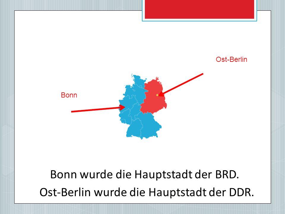 Bonn Ost-Berlin Bonn wurde die Hauptstadt der BRD. Ost-Berlin wurde die Hauptstadt der DDR.