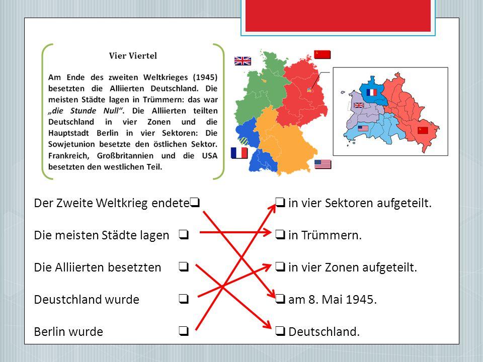 Der Zweite Weltkrieg endete ❑❑ in vier Sektoren aufgeteilt.