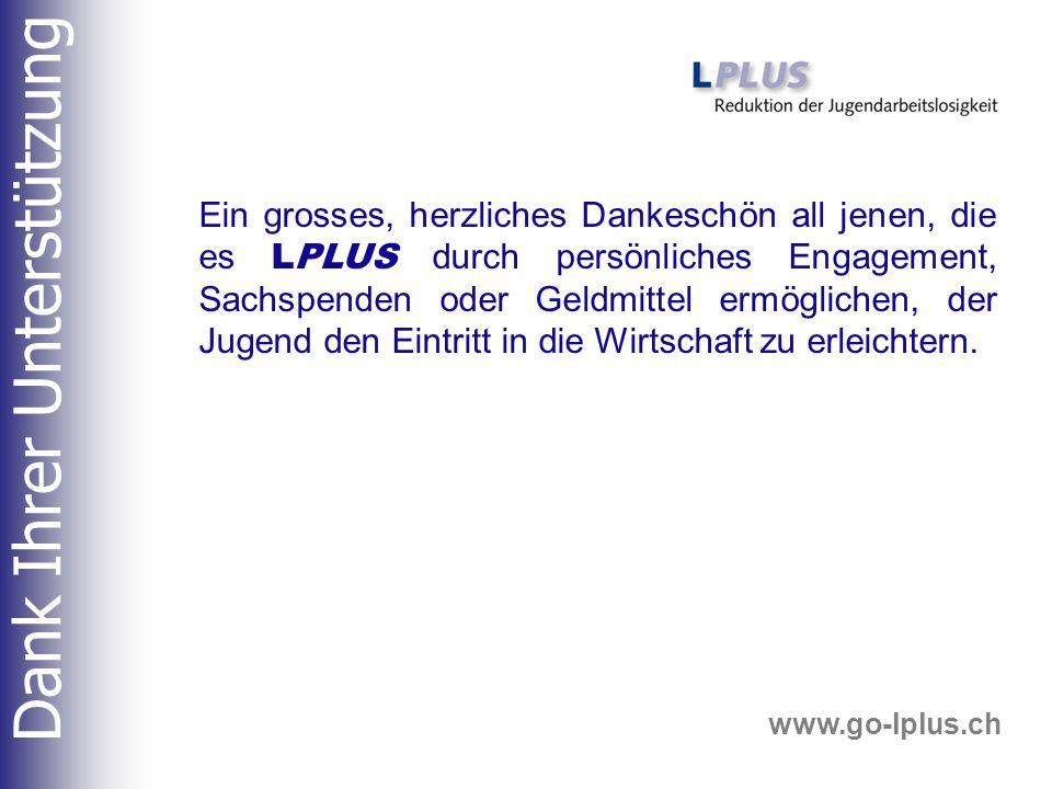 www.go-lplus.ch Ein grosses, herzliches Dankeschön all jenen, die es LPLUS durch persönliches Engagement, Sachspenden oder Geldmittel ermöglichen, der