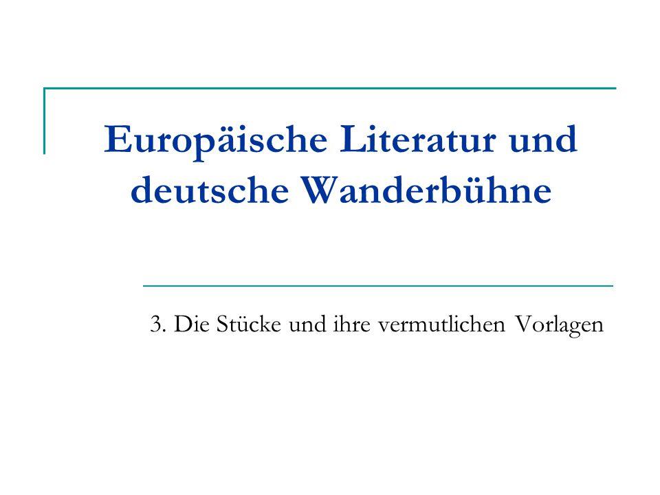 Europäische Literatur und deutsche Wanderbühne 3. Die Stücke und ihre vermutlichen Vorlagen