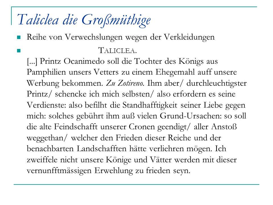 Taliclea die Großmüthige Reihe von Verwechslungen wegen der Verkleidungen T ALICLEA. [...] Printz Ocanimedo soll die Tochter des Königs aus Pamphilien