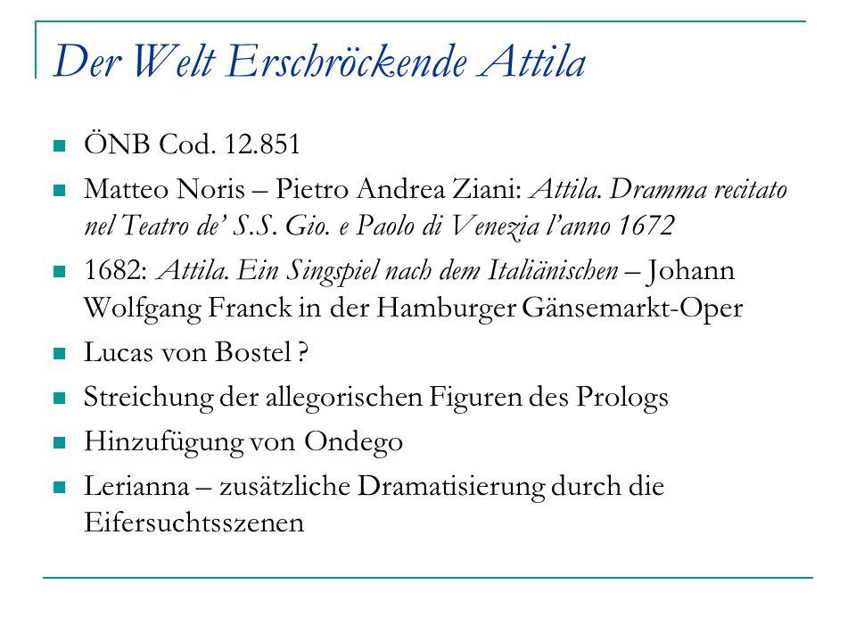 Der Welt Erschröckende Attila ÖNB Cod. 12.851 Matteo Noris – Pietro Andrea Ziani: Attila. Dramma recitato nel Teatro de' S.S. Gio. e Paolo di Venezia