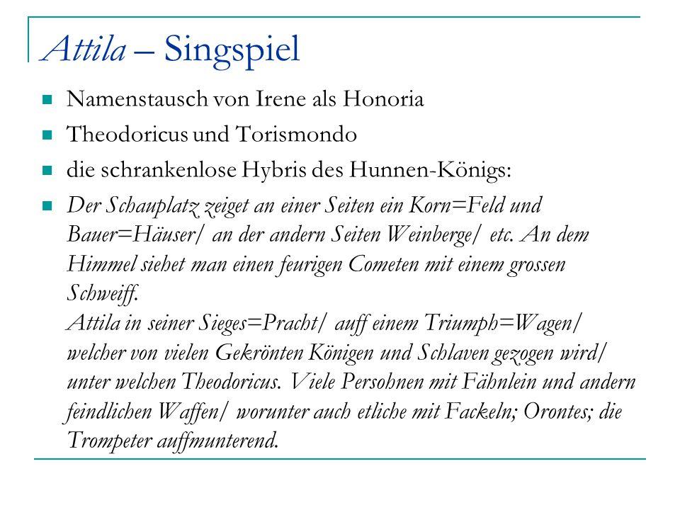 Attila – Singspiel Namenstausch von Irene als Honoria Theodoricus und Torismondo die schrankenlose Hybris des Hunnen-Königs: Der Schauplatz zeiget an