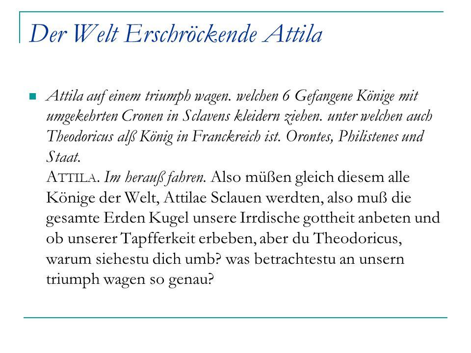 Der Welt Erschröckende Attila Attila auf einem triumph wagen. welchen 6 Gefangene Könige mit umgekehrten Cronen in Sclavens kleidern ziehen. unter wel