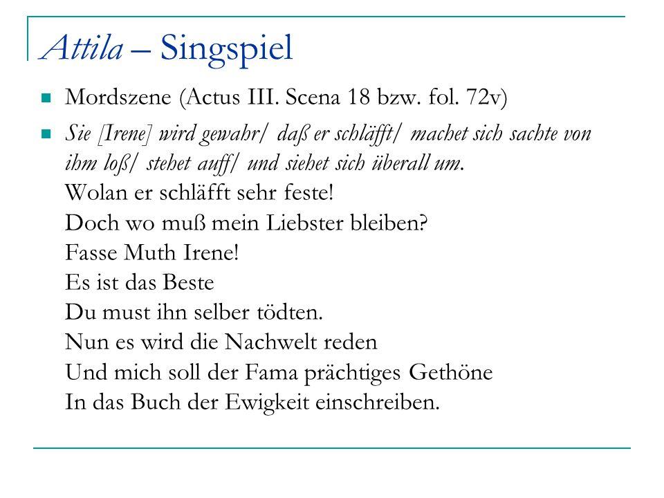 Attila – Singspiel Mordszene (Actus III. Scena 18 bzw. fol. 72v) Sie [Irene] wird gewahr/ daß er schläfft/ machet sich sachte von ihm loß/ stehet auff