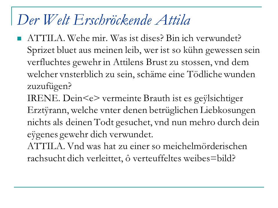 Der Welt Erschröckende Attila ATTILA. Wehe mir. Was ist dises? Bin ich verwundet? Sprizet bluet aus meinen leib, wer ist so kühn gewessen sein verfluc