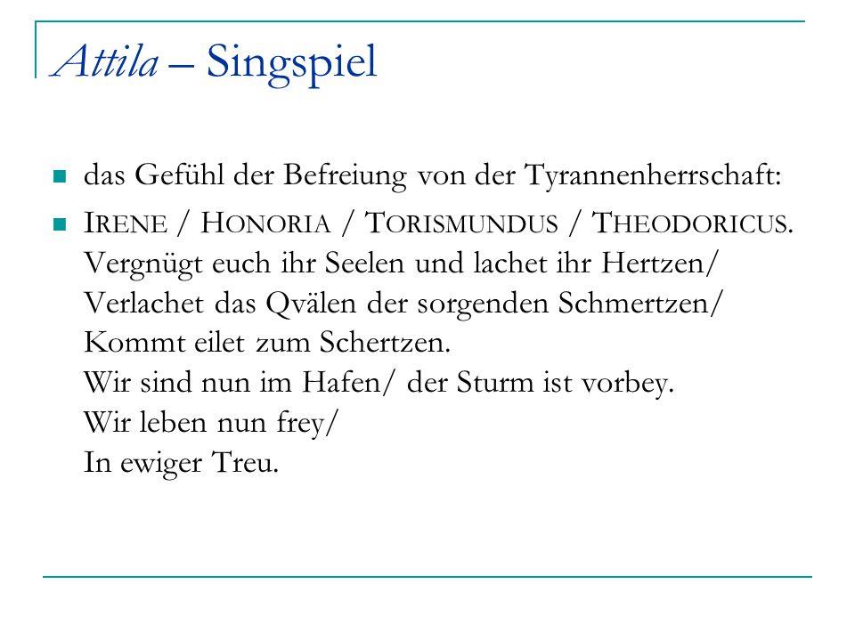 Attila – Singspiel das Gefühl der Befreiung von der Tyrannenherrschaft: I RENE / H ONORIA / T ORISMUNDUS / T HEODORICUS. Vergnügt euch ihr Seelen und