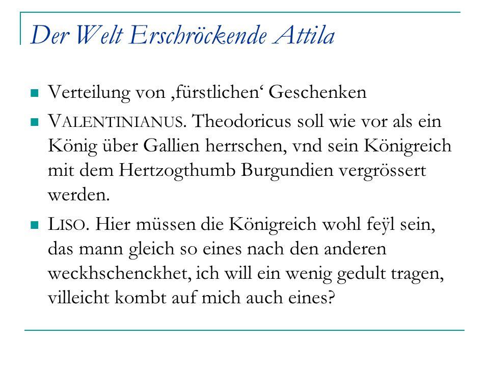 Der Welt Erschröckende Attila Verteilung von 'fürstlichen' Geschenken V ALENTINIANUS. Theodoricus soll wie vor als ein König über Gallien herrschen, v