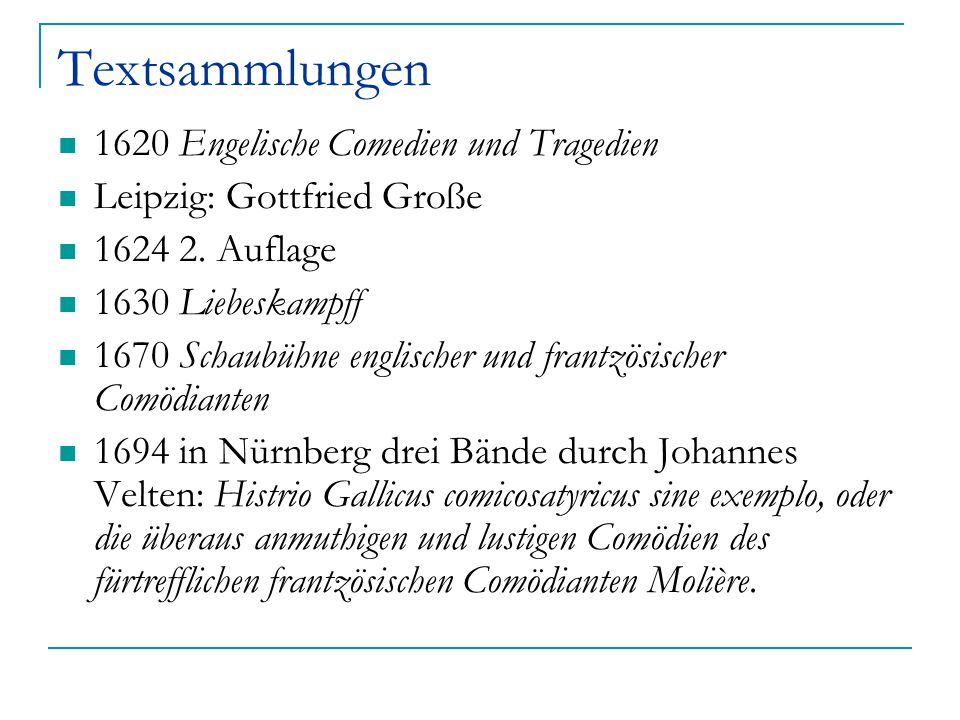 Textsammlungen 1620 Engelische Comedien und Tragedien Leipzig: Gottfried Große 1624 2. Auflage 1630 Liebeskampff 1670 Schaubühne englischer und frantz