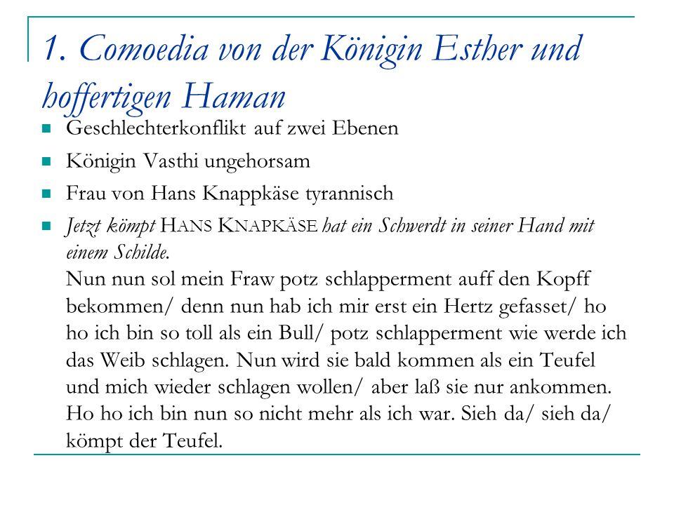 1. Comoedia von der Königin Esther und hoffertigen Haman Geschlechterkonflikt auf zwei Ebenen Königin Vasthi ungehorsam Frau von Hans Knappkäse tyrann