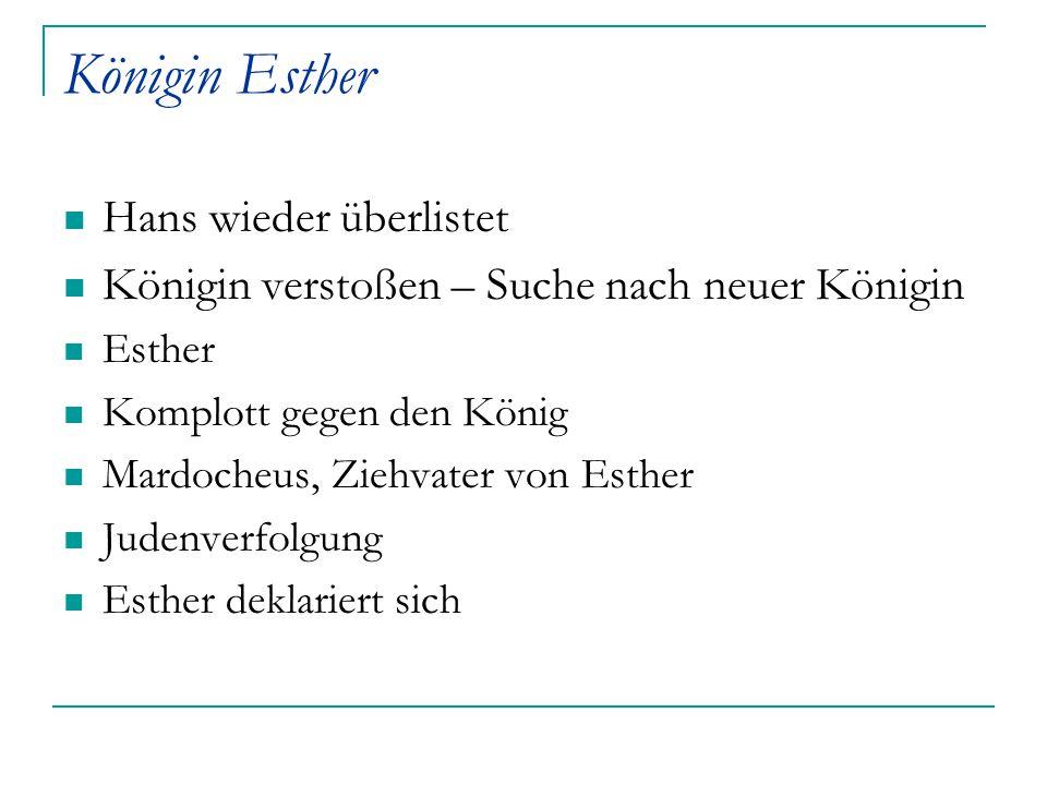 Königin Esther Hans wieder überlistet Königin verstoßen – Suche nach neuer Königin Esther Komplott gegen den König Mardocheus, Ziehvater von Esther Ju