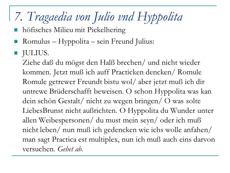 7. Tragaedia von Julio vnd Hyppolita höfisches Milieu mit Pickelhering Romulus – Hyppolita – sein Freund Julius: JULIUS. Ziehe daß du mögst den Halß b