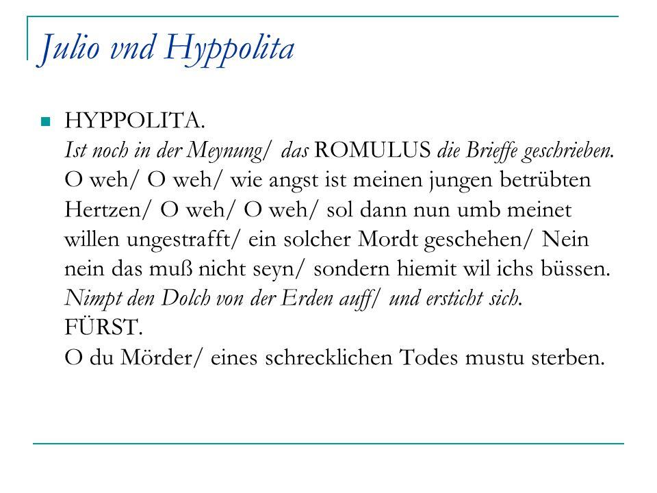Julio vnd Hyppolita HYPPOLITA. Ist noch in der Meynung/ das ROMULUS die Brieffe geschrieben. O weh/ O weh/ wie angst ist meinen jungen betrübten Hertz