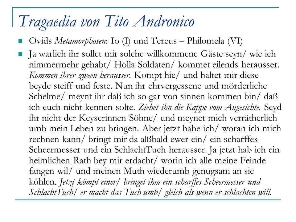 Tragaedia von Tito Andronico Ovids Metamorphosen: Io (I) und Tereus – Philomela (VI) Ja warlich ihr sollet mir solche willkommene Gäste seyn/ wie ich