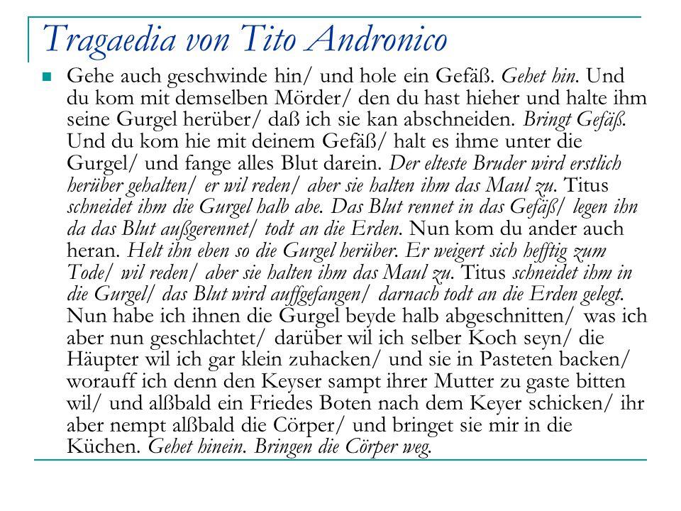 Tragaedia von Tito Andronico Gehe auch geschwinde hin/ und hole ein Gefäß. Gehet hin. Und du kom mit demselben Mörder/ den du hast hieher und halte ih