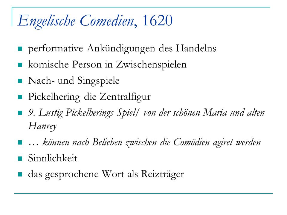 Engelische Comedien, 1620 performative Ankündigungen des Handelns komische Person in Zwischenspielen Nach- und Singspiele Pickelhering die Zentralfigu