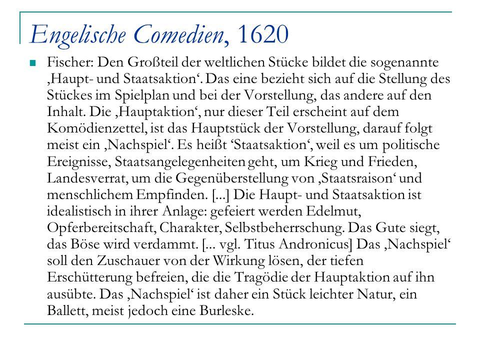 Engelische Comedien, 1620 Fischer: Den Großteil der weltlichen Stücke bildet die sogenannte 'Haupt- und Staatsaktion'. Das eine bezieht sich auf die S