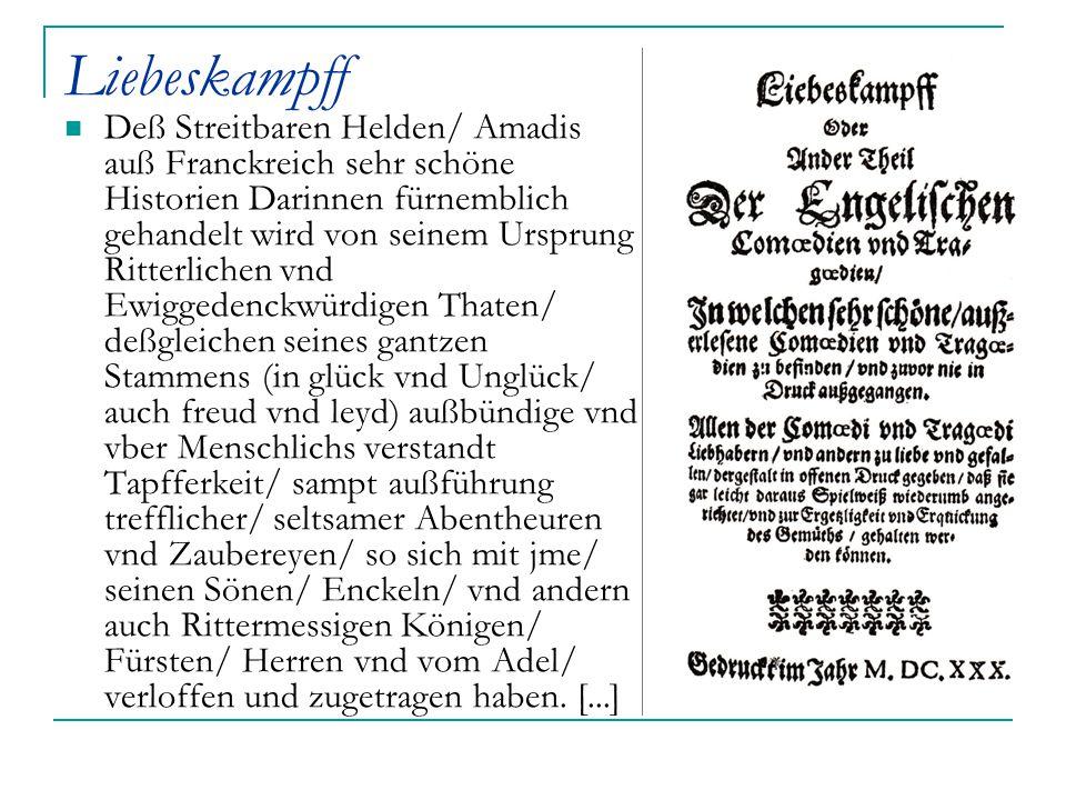 Liebeskampff Deß Streitbaren Helden/ Amadis auß Franckreich sehr schöne Historien Darinnen fürnemblich gehandelt wird von seinem Ursprung Ritterlichen