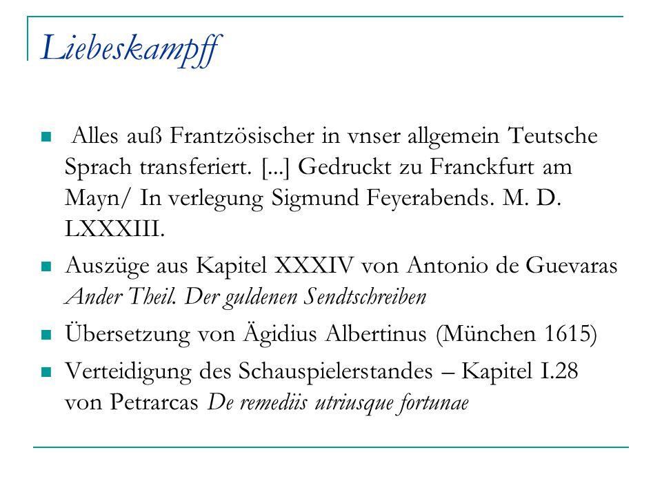Liebeskampff Alles auß Frantzösischer in vnser allgemein Teutsche Sprach transferiert. [...] Gedruckt zu Franckfurt am Mayn/ In verlegung Sigmund Feye