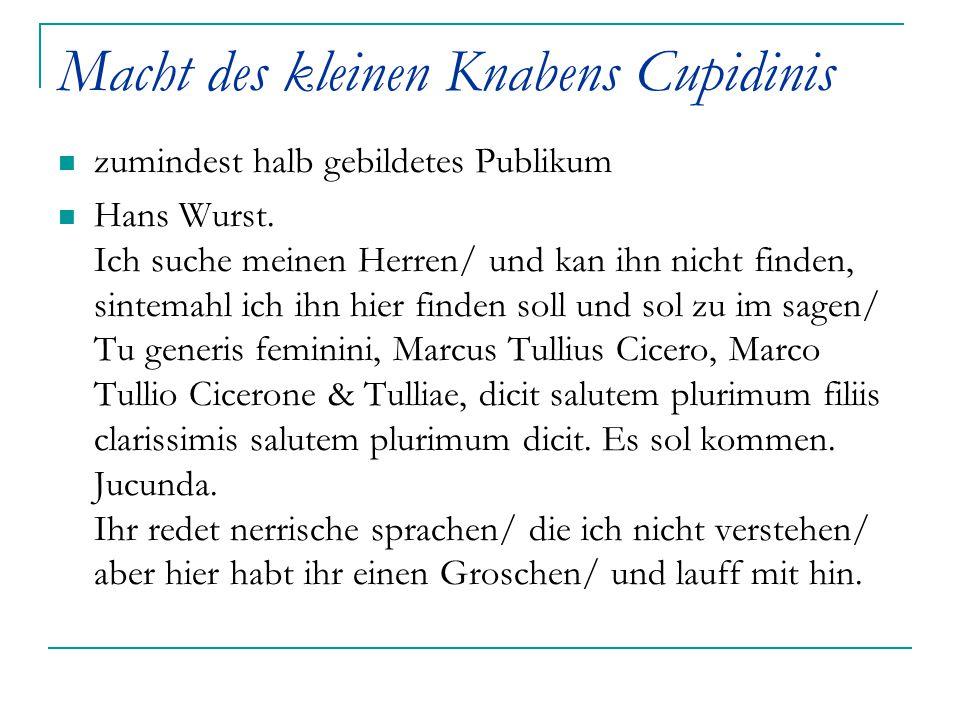 Macht des kleinen Knabens Cupidinis zumindest halb gebildetes Publikum Hans Wurst. Ich suche meinen Herren/ und kan ihn nicht finden, sintemahl ich ih