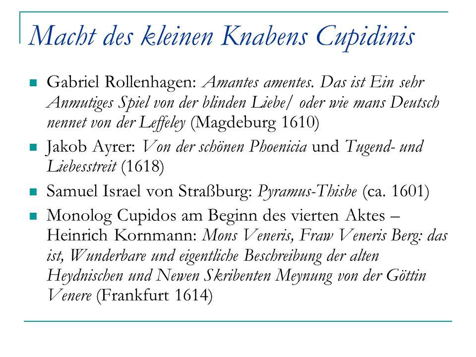 Macht des kleinen Knabens Cupidinis Gabriel Rollenhagen: Amantes amentes. Das ist Ein sehr Anmutiges Spiel von der blinden Liebe/ oder wie mans Deutsc