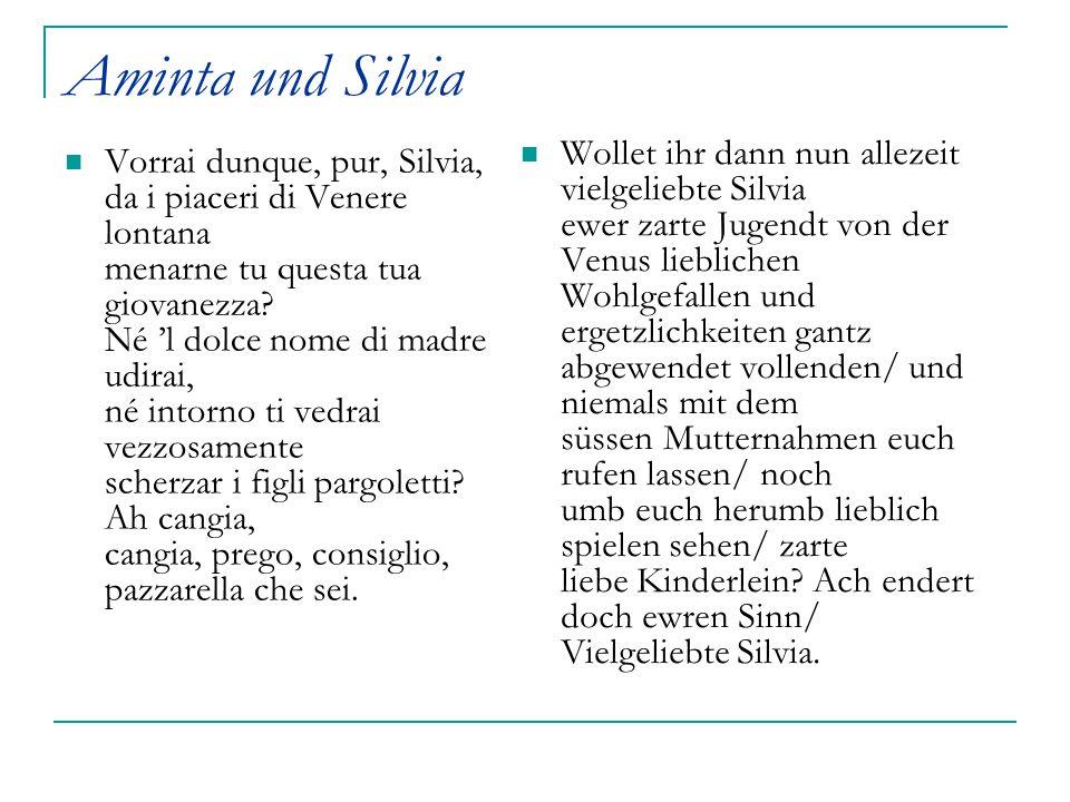 Aminta und Silvia Vorrai dunque, pur, Silvia, da i piaceri di Venere lontana menarne tu questa tua giovanezza? Né 'l dolce nome di madre udirai, né in