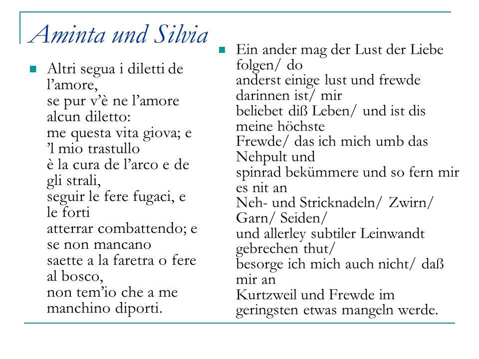 Aminta und Silvia Altri segua i diletti de l'amore, se pur v'è ne l'amore alcun diletto: me questa vita giova; e 'l mio trastullo è la cura de l'arco