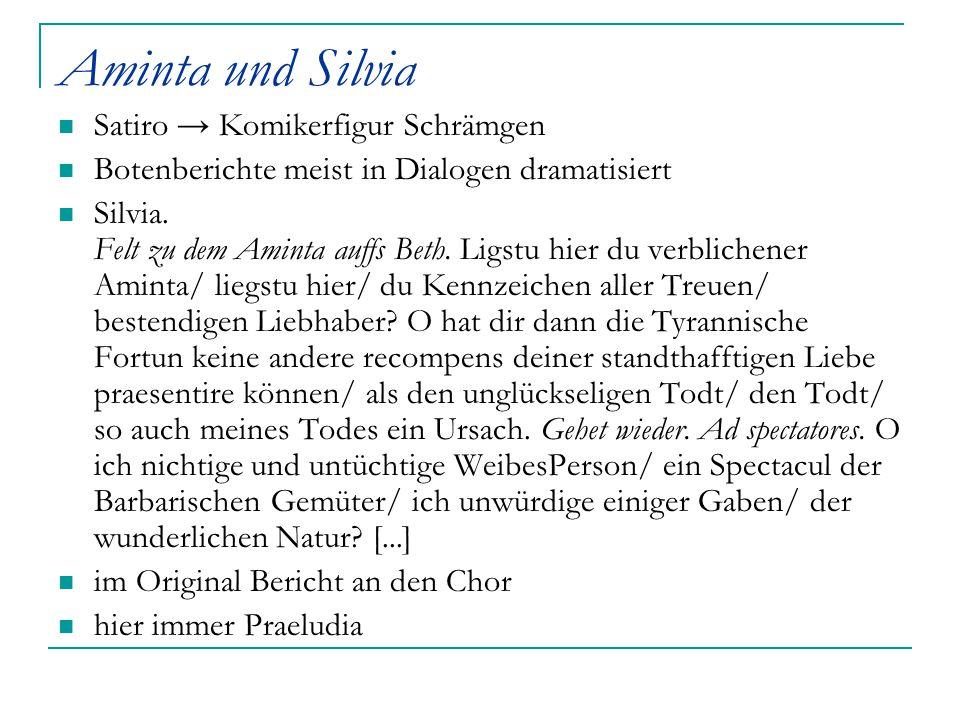 Aminta und Silvia Satiro → Komikerfigur Schrämgen Botenberichte meist in Dialogen dramatisiert Silvia. Felt zu dem Aminta auffs Beth. Ligstu hier du v