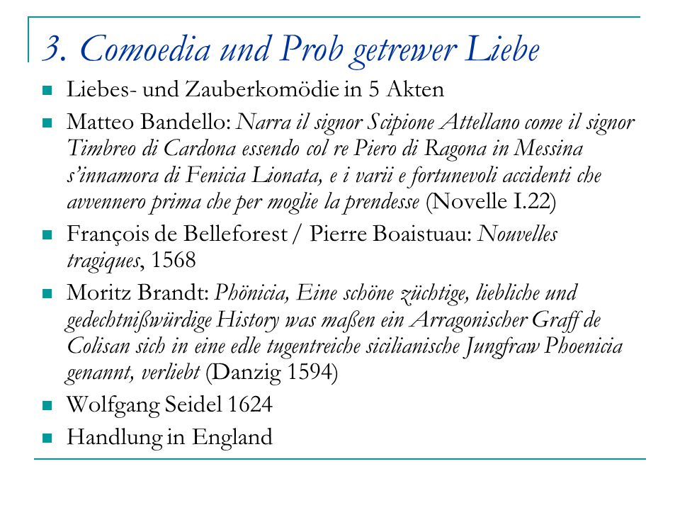 3. Comoedia und Prob getrewer Liebe Liebes- und Zauberkomödie in 5 Akten Matteo Bandello: Narra il signor Scipione Attellano come il signor Timbreo di