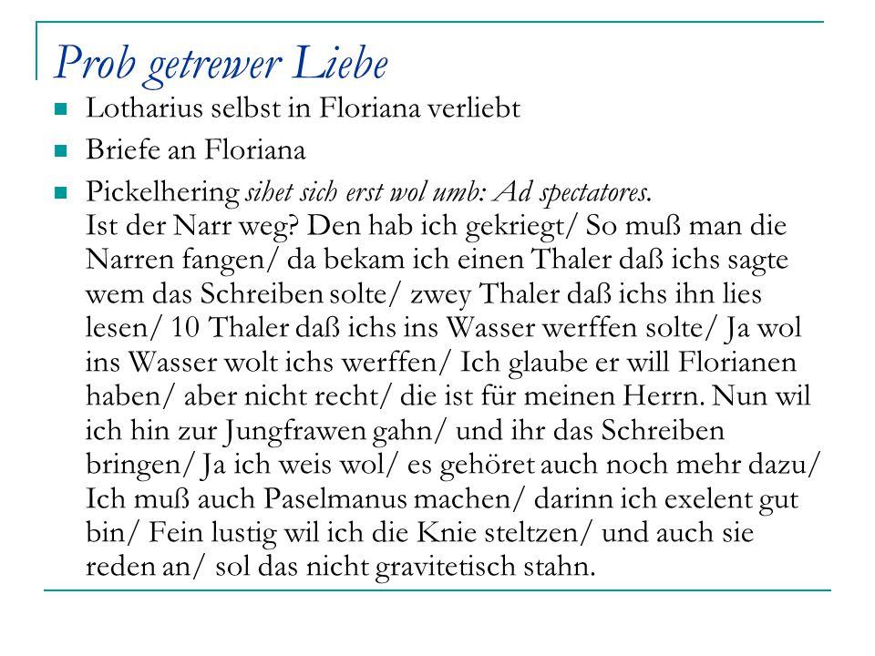 Prob getrewer Liebe Lotharius selbst in Floriana verliebt Briefe an Floriana Pickelhering sihet sich erst wol umb: Ad spectatores. Ist der Narr weg? D