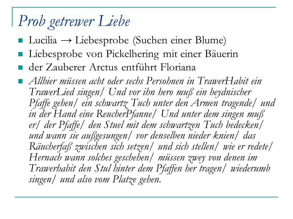 Prob getrewer Liebe Lucilia → Liebesprobe (Suchen einer Blume) Liebesprobe von Pickelhering mit einer Bäuerin der Zauberer Arctus entführt Floriana Al