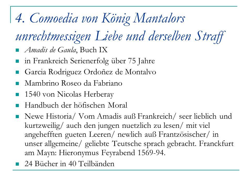 4. Comoedia von König Mantalors unrechtmessigen Liebe und derselben Straff Amadis de Gaula, Buch IX in Frankreich Serienerfolg über 75 Jahre Garcia Ro
