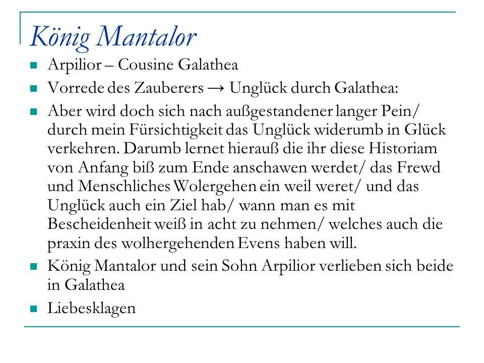 König Mantalor Arpilior – Cousine Galathea Vorrede des Zauberers → Unglück durch Galathea: Aber wird doch sich nach außgestandener langer Pein/ durch