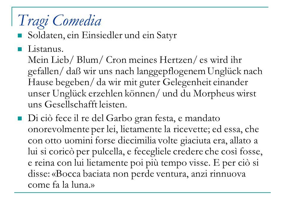 Tragi Comedia Soldaten, ein Einsiedler und ein Satyr Listanus. Mein Lieb/ Blum/ Cron meines Hertzen/ es wird ihr gefallen/ daß wir uns nach langgepflo