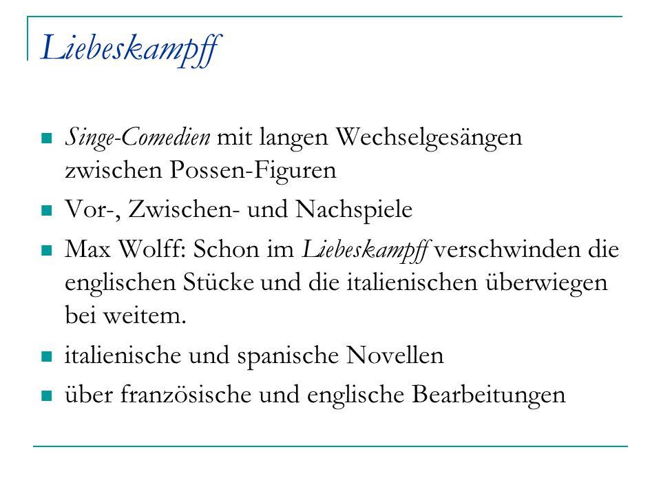 Liebeskampff Singe-Comedien mit langen Wechselgesängen zwischen Possen-Figuren Vor-, Zwischen- und Nachspiele Max Wolff: Schon im Liebeskampff verschw