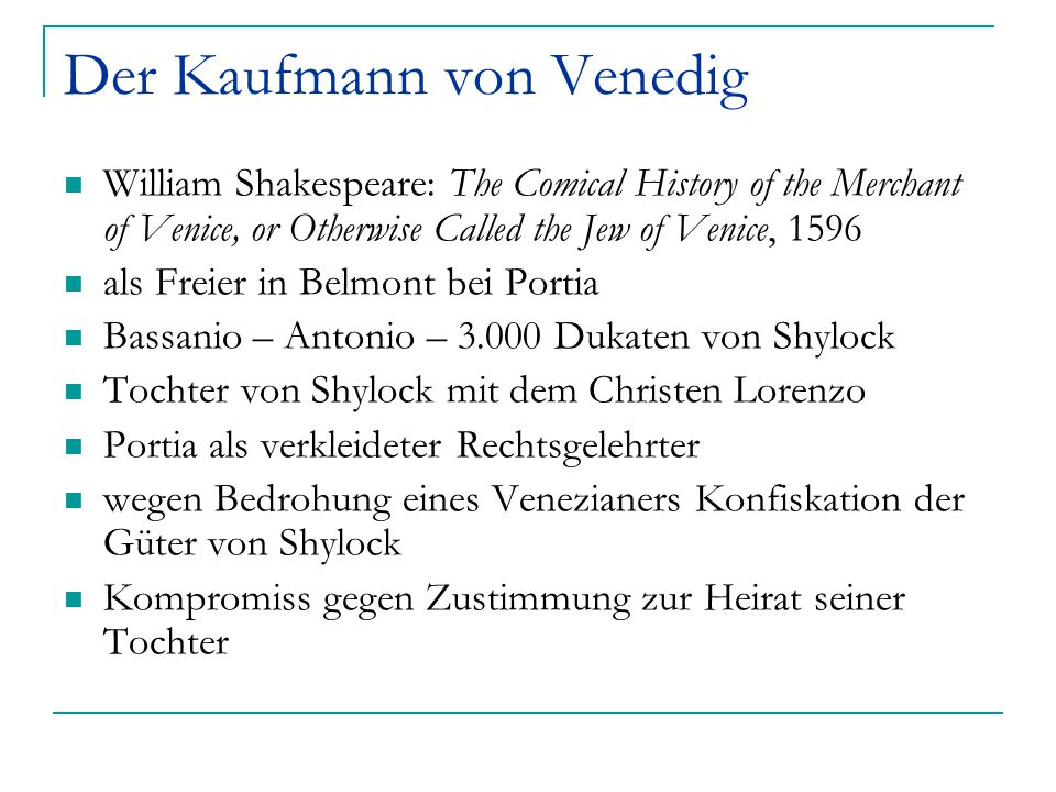 Der Kaufmann von Venedig William Shakespeare: The Comical History of the Merchant of Venice, or Otherwise Called the Jew of Venice, 1596 als Freier in