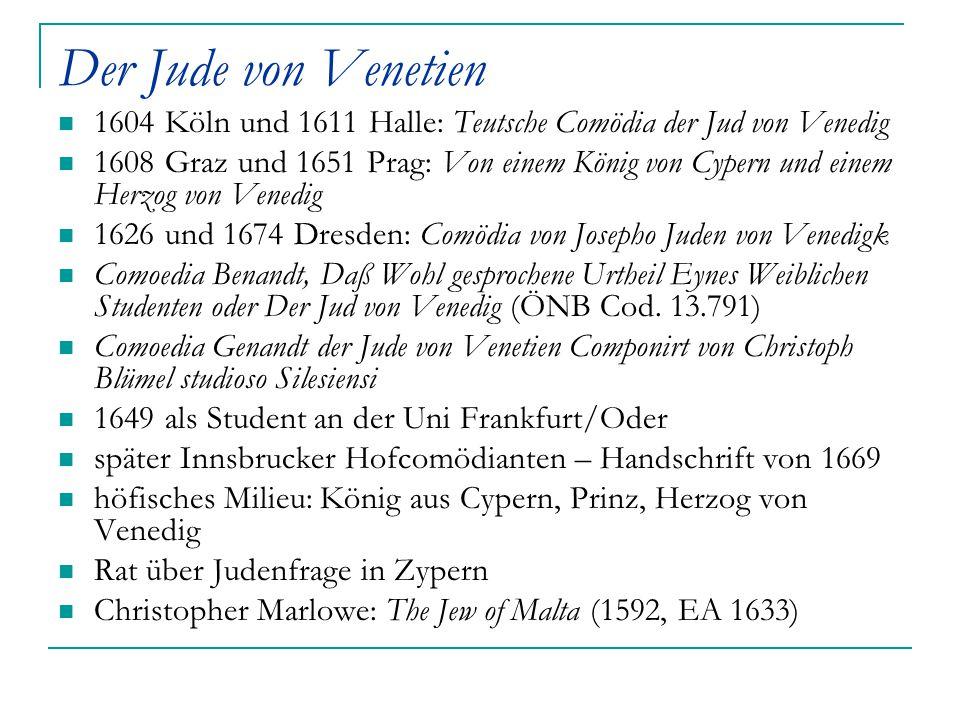 Der Jude von Venetien 1604 Köln und 1611 Halle: Teutsche Comödia der Jud von Venedig 1608 Graz und 1651 Prag: Von einem König von Cypern und einem Her