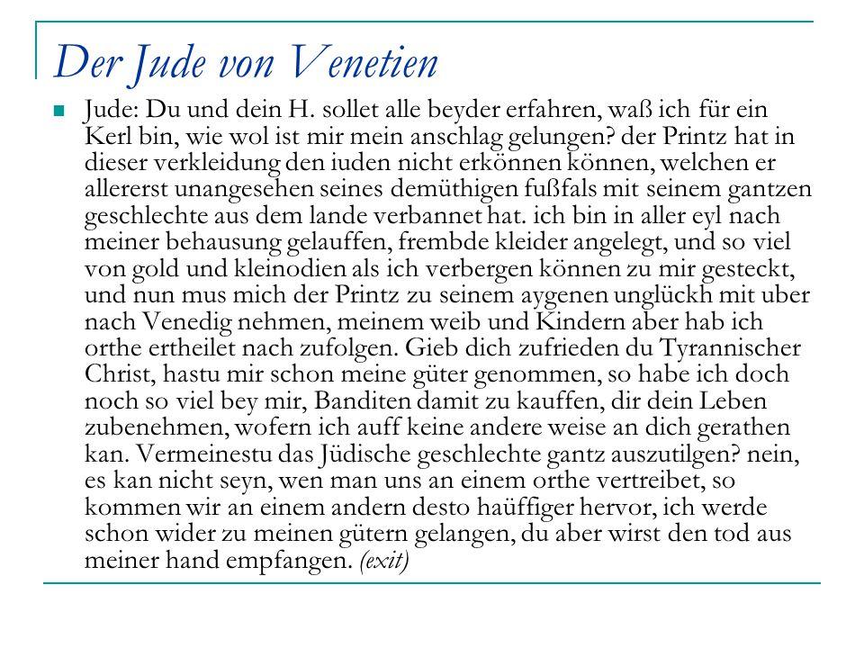 Der Jude von Venetien Jude: Du und dein H. sollet alle beyder erfahren, waß ich für ein Kerl bin, wie wol ist mir mein anschlag gelungen? der Printz h