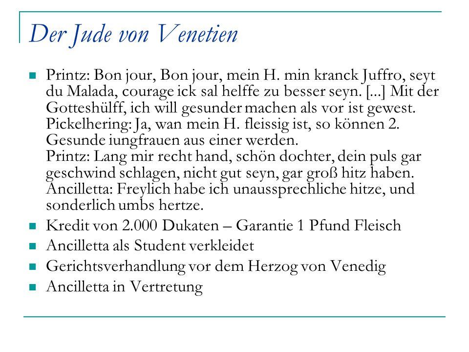 Der Jude von Venetien Printz: Bon jour, Bon jour, mein H. min kranck Juffro, seyt du Malada, courage ick sal helffe zu besser seyn. [...] Mit der Gott