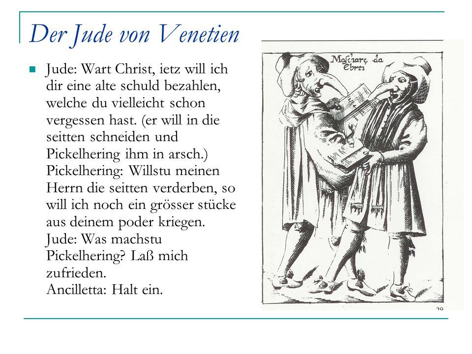 Der Jude von Venetien Jude: Wart Christ, ietz will ich dir eine alte schuld bezahlen, welche du vielleicht schon vergessen hast. (er will in die seitt