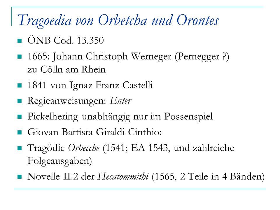 Tragoedia von Orbetcha und Orontes ÖNB Cod. 13.350 1665: Johann Christoph Werneger (Pernegger ?) zu Cölln am Rhein 1841 von Ignaz Franz Castelli Regie