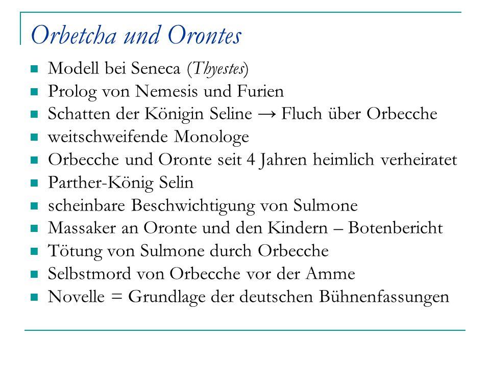 Orbetcha und Orontes Modell bei Seneca (Thyestes) Prolog von Nemesis und Furien Schatten der Königin Seline → Fluch über Orbecche weitschweifende Mono