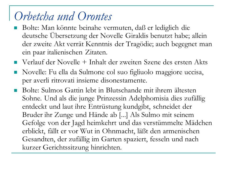 Orbetcha und Orontes Bolte: Man könnte beinahe vermuten, daß er lediglich die deutsche Übersetzung der Novelle Giraldis benutzt habe; allein der zweit
