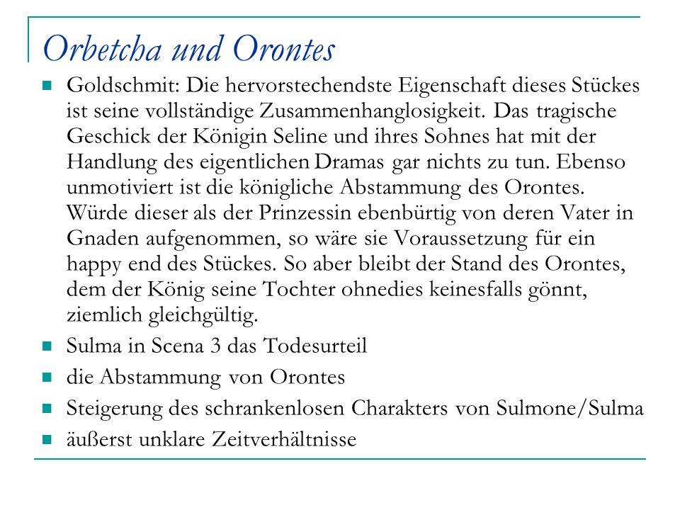 Orbetcha und Orontes Goldschmit: Die hervorstechendste Eigenschaft dieses Stückes ist seine vollständige Zusammenhanglosigkeit. Das tragische Geschick