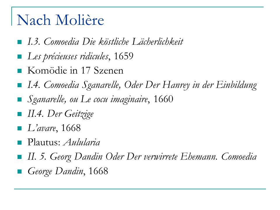 Nach Molière I.3. Comoedia Die köstliche Lächerlichkeit Les précieuses ridicules, 1659 Komödie in 17 Szenen I.4. Comoedia Sganarelle, Oder Der Hanrey