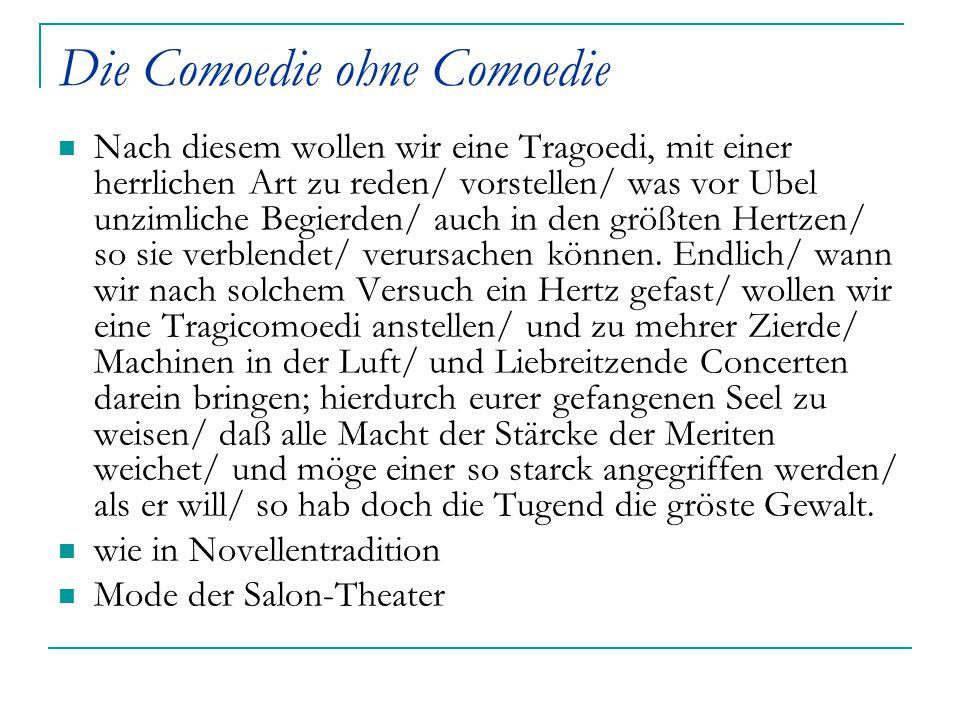 Die Comoedie ohne Comoedie Nach diesem wollen wir eine Tragoedi, mit einer herrlichen Art zu reden/ vorstellen/ was vor Ubel unzimliche Begierden/ auc