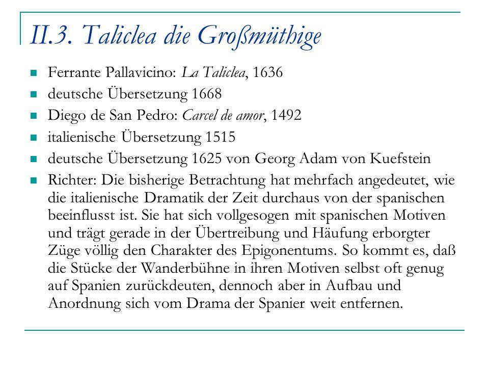 II.3. Taliclea die Großmüthige Ferrante Pallavicino: La Taliclea, 1636 deutsche Übersetzung 1668 Diego de San Pedro: Carcel de amor, 1492 italienische